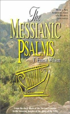The Messianic Psalms by T. Ernest Wilson
